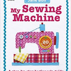 My Sewing Machine book - Jane Bull - Craft books online